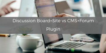 Discussion Board+Site vs CMS+Forum Plugin