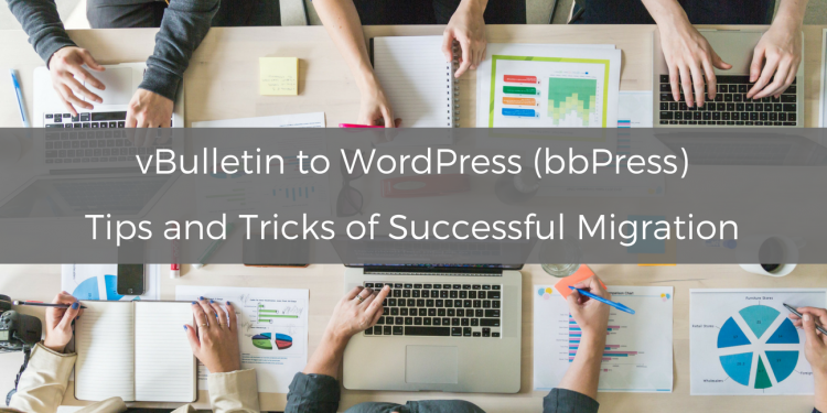 vBulletin to WordPress (bbPress). Tips and Tricks of Successful Migration