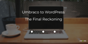 Umbraco to WordPress. The Final Reckoning
