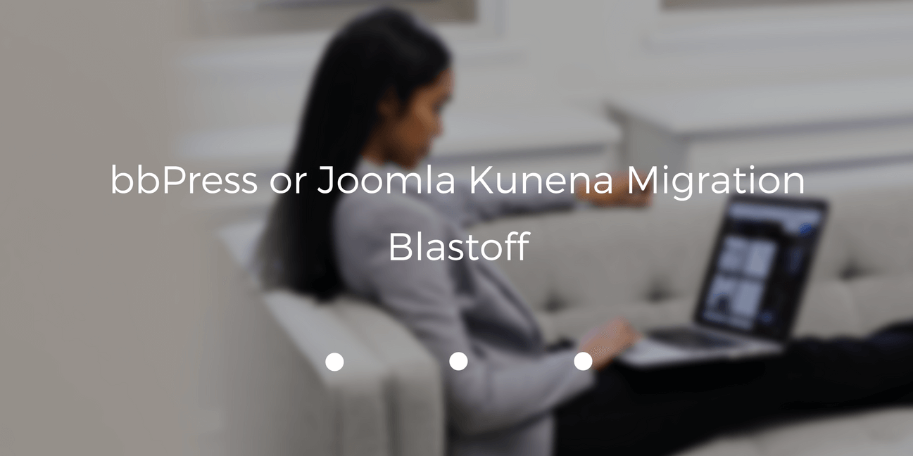 bbPress or Joomla Kunena Migration Blastoff