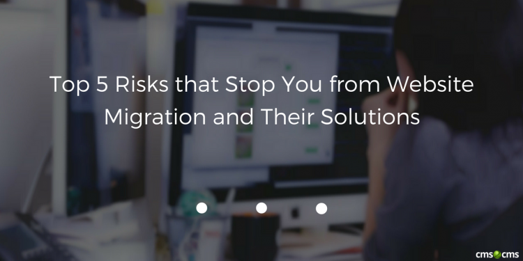 Top 5 Risks that Stop You from Website Migration