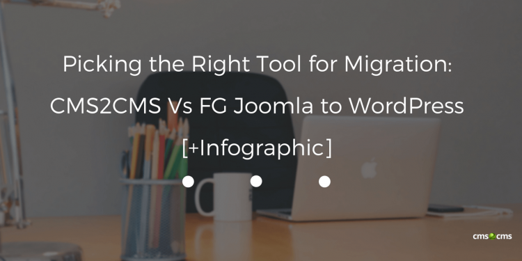 Picking the Right Tool for Migration: CMS2CMS Vs FG Joomla to WordPress [+Infographic]
