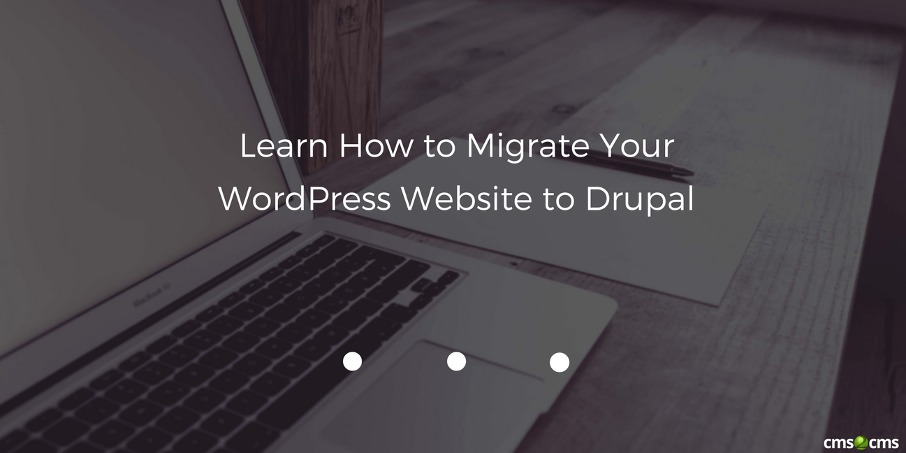 Learn How to Migrate Your WordPress Website to Drupal - CMS2CMS