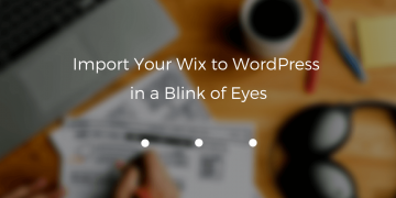 Import Your Wix to WordPress in a Blink of Eyes