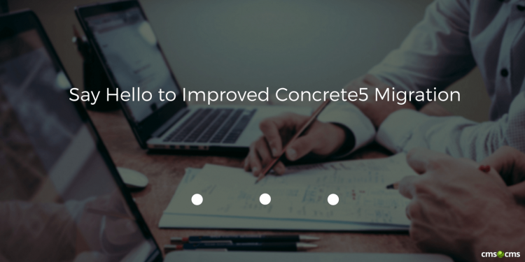 Say Hello to Improved Concrete5 Migration