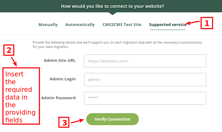 """Supported Service If you have some specific requirements or need a custom migration, you can easily order a Supported Service Package right in the migration wizard. Provide the login and password to the admin panel of your Existing website and press """"Verify Connection"""" button. All you need to do after that is to wait for the confirmation email."""