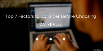 Top 7 Factors to Consider Before Choosing WordPress