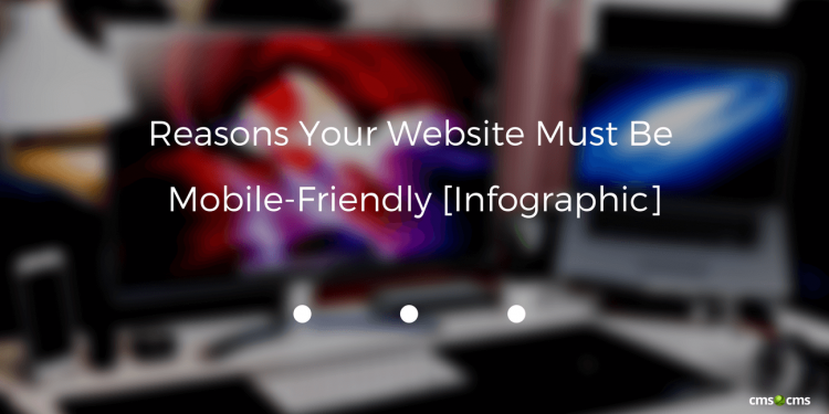 Reasons Your Website Must Be Mobile-Friendly [Infographic]