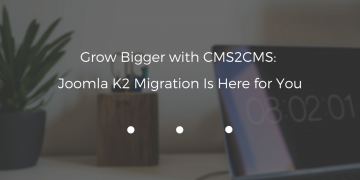 Grow Bigger with CMS2CMS: Joomla K2 Migration Is Here for You