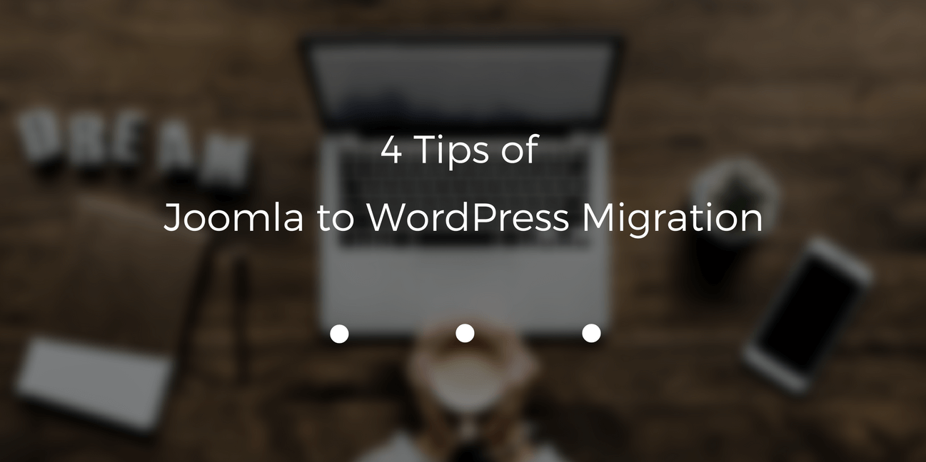 Learn all the peculiarities of Joomla to WordPress content migration. 4 simple tips to follow while moving your Joomla site to WordPress CMS.
