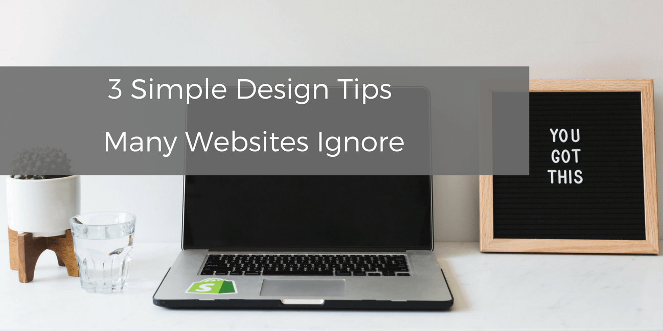 3 Simple Design Tips Many Websites Ignore