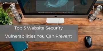 top-3-website-security-vulnerabilities-you-can-prevent