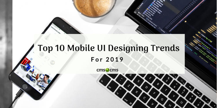 Mobile UI Designing Trends For 2019