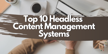 top 10 headless content management systems